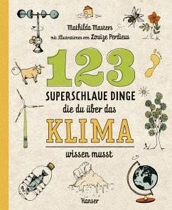 123 superschlaue Dinge, die du über das Klima wissen musst / Superschlaue Dinge Bd.3