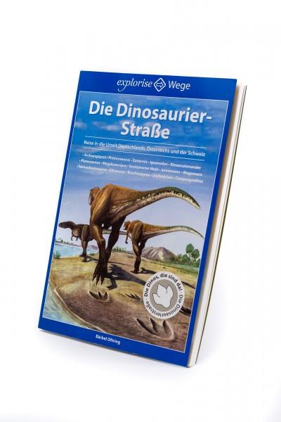 Die Dinosaurier-Straße: Reise in die Urzeit Deutschlands, Österreichs und der Schweiz