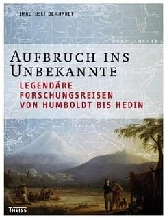Aufbruch ins Unbekannte: Legendäre Forschungsreisen von Humboldt bis Hedin